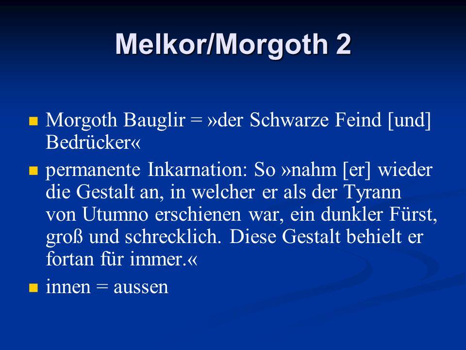 Melkor/Morgoth 2Morgoth Bauglir = »der Schwarze Feind [und] Bedrücker«